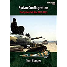 Syrian Conflagration: The Syrian Civil War, 2011-2013 (Middle East@war Book 1) (English Edition)