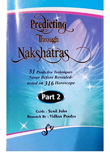 Predicting Through Nakshatras, 51 Predictive Techniques Never Before Revealed-Tested on 316 Horoscope, Part 2