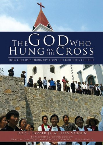 The God Who Hung on the Cross: How God Uses Ordinary People to Build His Church