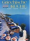 Griechische Küche. 222 Rezepte. Spezialitäten - Festtagsgerichte - 150 Farbfotografien