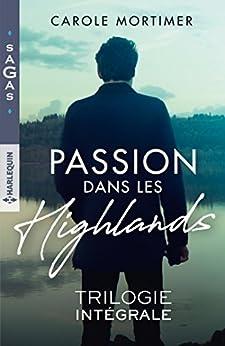 Passion dans les Highlands : La fiancée de Logan McKenzie - Une nuit avec Fergus McCloud - Tentation pour Brice McAllister (Sagas) par [Mortimer, Carole]