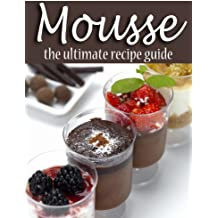 Mousse - The Ultimate Recipe Guide (English Edition)