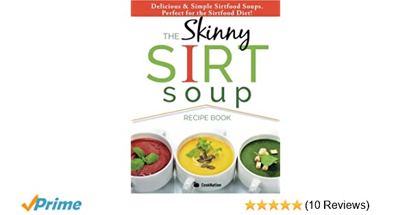 The skinny sirt soup recipe book delicious simple sirtfood diet the skinny sirt soup recipe book delicious simple sirtfood diet soups for health weight loss amazon cooknation 9781910771976 books forumfinder Choice Image