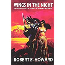 Robert E. Howard's Weird Works Volume 4: Wings In The Night (Weird Works of Robert E. Howard (Hardcover))