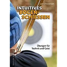 Intuitives Bogenschießen: Übungen für Technik und Geist