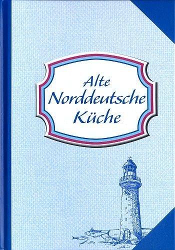 Preisvergleich Produktbild Alte Norddeutsche Küche [Sonderausgabe 2013]