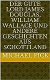 Der gute Lord James Douglas, William Wallace und andere Geschichten aus Schottland
