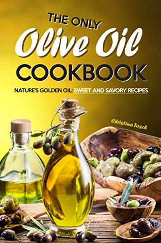 The Only Olive Oil Cookbook: Nature's Golden Oil: Sweet and Savory Recipes (English Edition)