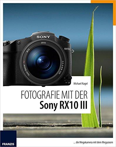 Fotografie mit der Sony RX10 III: die Megakamera mit dem Megazoom Buch-Cover