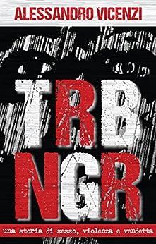 TRBNGR: Una storia di sesso, violenza e vendetta di [Vicenzi, Alessandro]