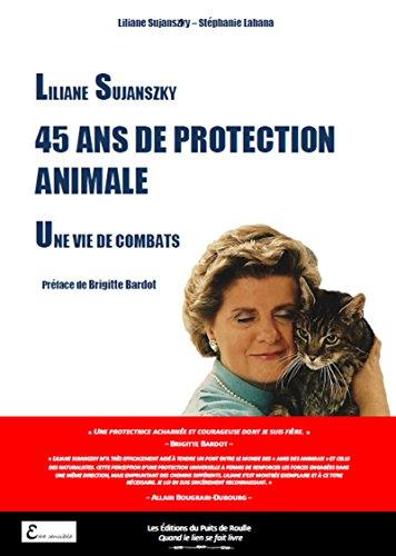Liliane Sujanszky - 45 ans de protection animale, une vie de combats