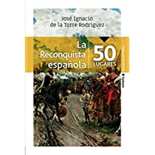 La Reconquista española en 50 lugares (Viajar nº 21)