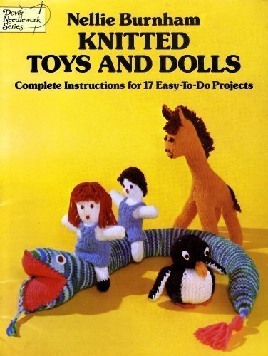 Knitted Toys and Dolls: Complete Instructions for 17 Easy-To-Do Projects (Nellie Doll)