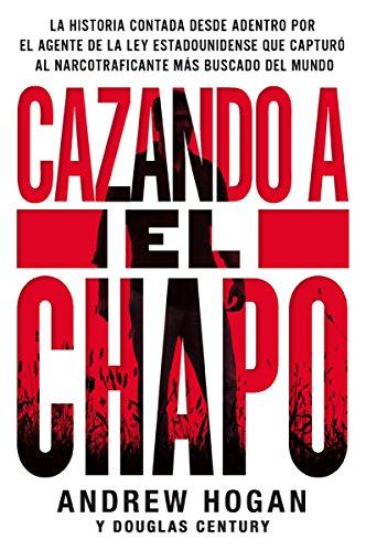 Cazando a El Chapo: La historia contada desde adentro por el por Andrew Hogan