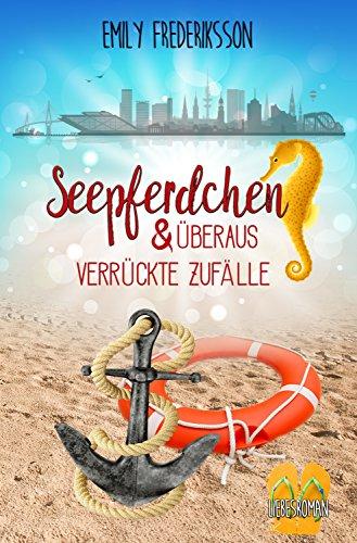 Seepferdchen & überaus verrückte Zufälle: Liebesroman (unexpected love 4) von [Frederiksson, Emily]