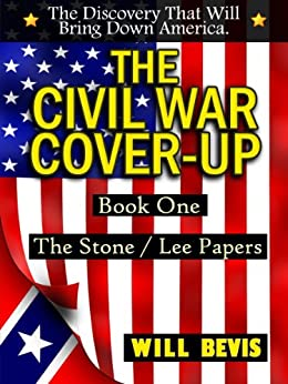 The Civil War Cover-Up: Book One: The Stone/Lee Papers (The Civil War Cover-Up: The Stone/Lee Papers 1) (English Edition) par [Bevis, Will]