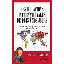 Les relations internationales de 1945 à nos jours : Comment en sommes-nous arrivés là ?