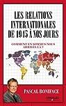 Les relations internationales de 1945 à aujourd'hui par Boniface