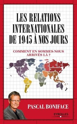 Les relations internationales de 1945 à aujourd'hui: Comment en sommes-nous arrivés là ?