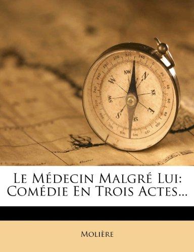 Le Medecin Malgre Lui: Comedie En Trois Actes.