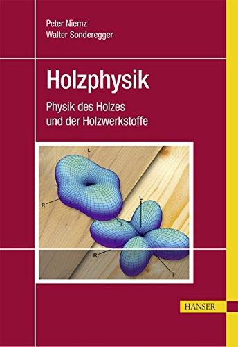 Holzphysik: Physik des Holzes und der Holzwerkstoffe