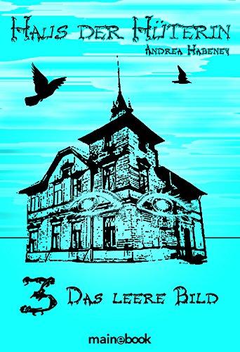 Haus der Hüterin: Band 3 - Das leere Bild: Fantasy-Serie