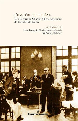 L'hystérie sur scène: Des leçons de Charcot à l'enseignement de Freud et de Lacan