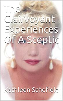 The Clairvoyant Experiences Of A  Sceptic by [Schofield, Kathleen]