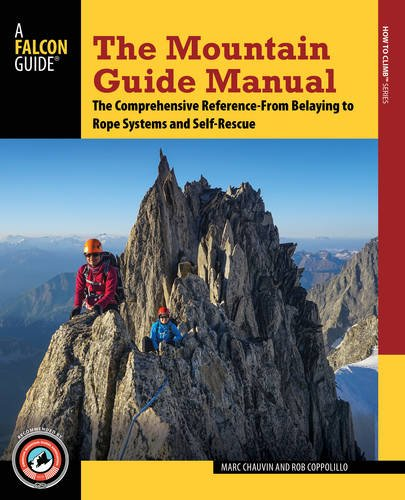 The Mountain Guide Manual: The Comprehensive Reference from Belaying to Rope Systems and Self-Rescue (Falcon Guide) por Rob Coppolillo