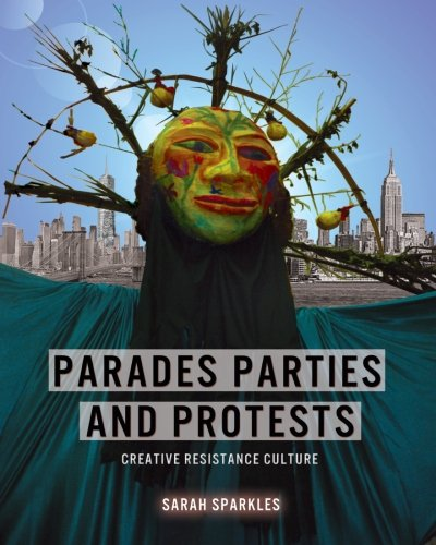 (Parades, Parties, and Protests: Creative Resistance Culture)