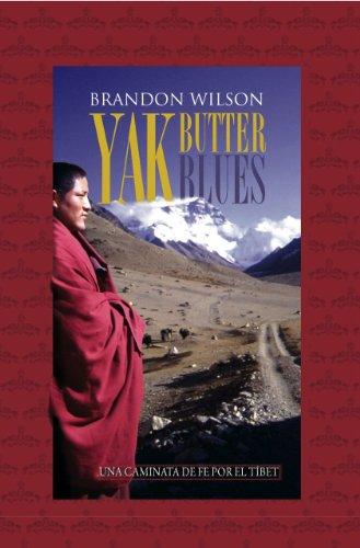 Yak Butter Blues: Una Caminata de Fe por el Tíbet por Brandon Wilson