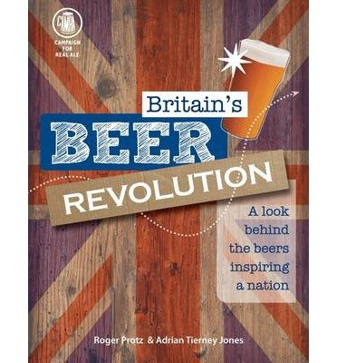 [(Britain's Beer Revolution)] [ By (author) Roger Protz, By (author) Adrian Tierney-Jones ] [October, 2014]