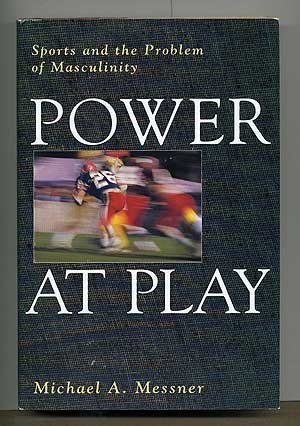 Power at Play: Sports and the Problem of Masculinity (Men and Masculinity Series) by Michael A. Messner (1992-04-01)