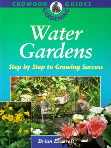 WATER GARDENS 2/E: Step by Step to Success (Crowood Gardening Guides) -