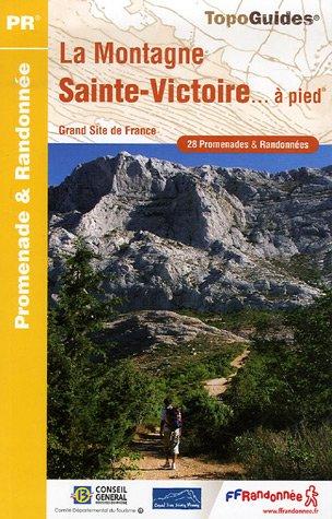 La Montagne Sainte-Victoire... à pied : 28 Promenades et randonnées