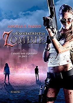 La cacciatrice di zombie di [Angela P. Fassio]