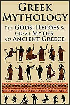 Greek Mythology: Legends Revealed: The Gods, Heroes