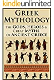 Greek Mythology: Legends Revealed: The Gods, Heroes & Great Myths Of Ancient Greece