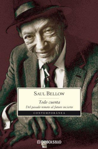 Todo cuenta: Del pasado remoto al futuro incierto por Saul Bellow