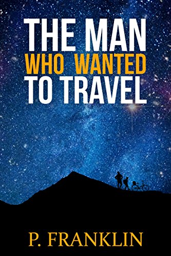 the-man-who-wanted-to-travel-the-journey-is-more-important-than-the-destination-english-edition