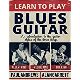 Learn to Play Blues Guitar: An introduction to the guitar styles of the three kings (English Edition)