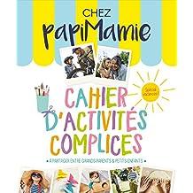 Cahier d'activités complices 2017 Chez Papimamie Spécial vacances - Cahier de vacances