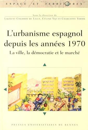L'urbanisme espagnol depuis les années 1970 : La ville, la démocratie et le marché