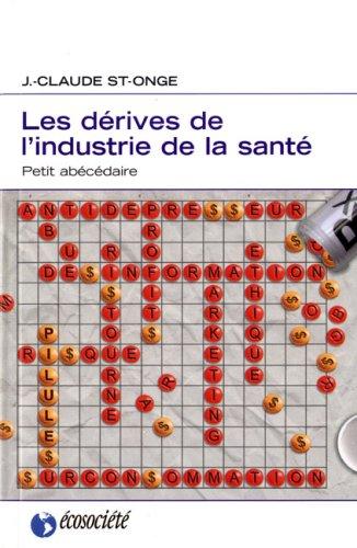 Les dérives de l'industrie de la santé. Petit abécédaire par J.-Claude St-Onge