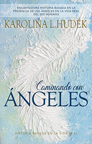 Caminando Con Angeles: Historia Basada en la Vida Real por Karolina L. Hudek