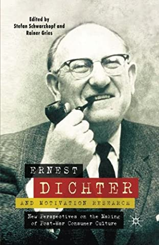 Ernest Dichter and Motivation Research: New Perspectives on the Making