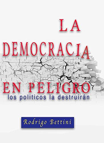 La Democracia en Peligro: Los Politicos la Destruiran
