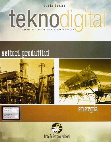 Teknodigital. Settori produttivi. Energia-Disegno. Grafica. Con espansione online. Per la Scuola media. Con CD-ROM