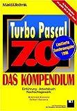 Turbo Pascal 7.0 - Das Kompendium. Einführung, Arbeitsbuch, Nachschlagewerk