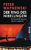 Der Ring des Nibelungen: Richard Wagners Weltendrama - Peter Wapnewski